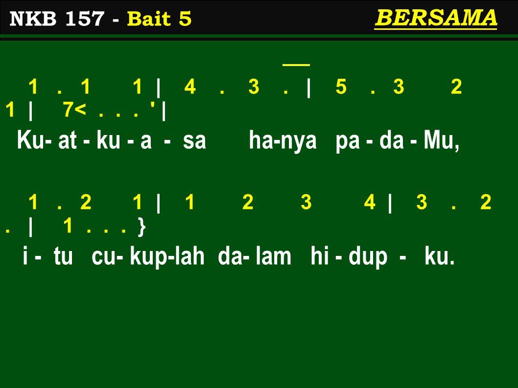 BERSAMA 1. 1 1 | 4. 3. | 5. 3 2 1 | 7<... | Ku- at - ku - a - sa ha-nya pa - da - Mu, 1.