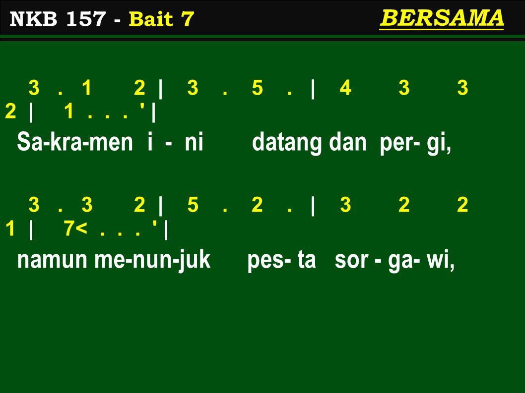 BERSAMA 3. 1 2 | 3. 5. | 4 3 3 2 | 1... | Sa-kra-men i - ni datang dan per- gi, 3.