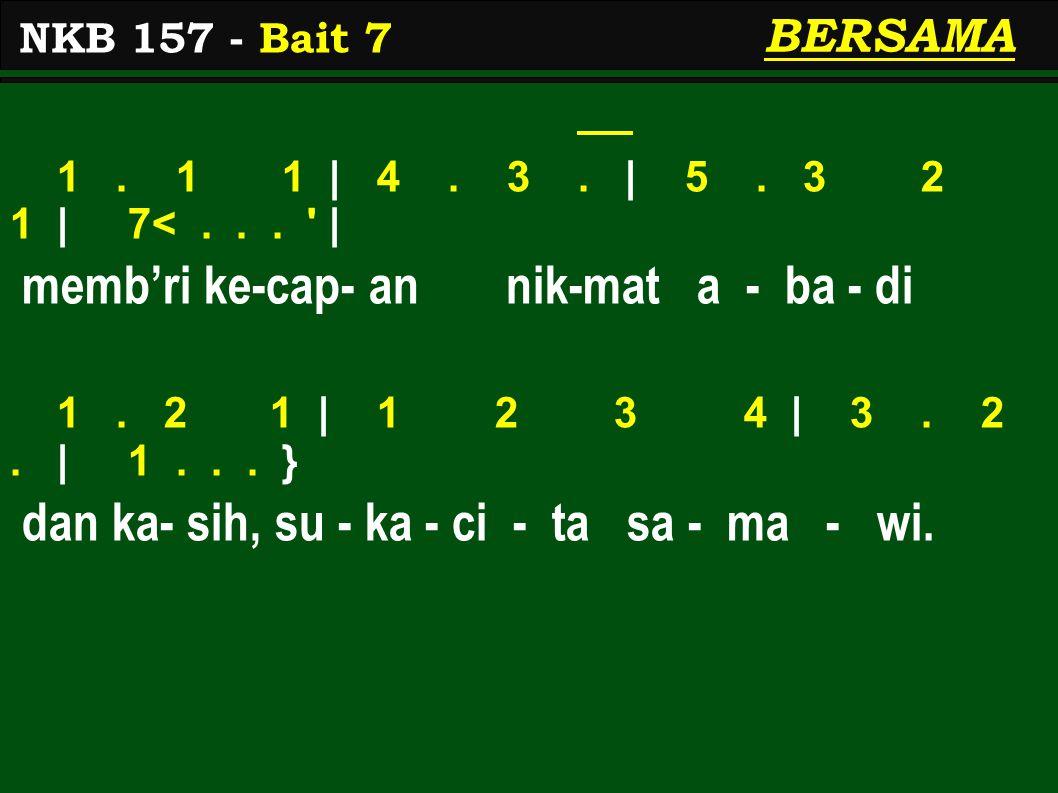 BERSAMA 1. 1 1 | 4. 3. | 5. 3 2 1 | 7<... ' | memb'ri ke-cap- an nik-mat a - ba - di 1. 2 1 | 1 2 3 4 | 3. 2. | 1... } dan ka- sih, su - ka - ci - ta