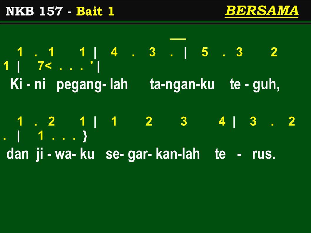 BERSAMA 1. 1 1 | 4. 3. | 5. 3 2 1 | 7<... ' | Ki - ni pegang- lah ta-ngan-ku te - guh, 1. 2 1 | 1 2 3 4 | 3. 2. | 1... } dan ji - wa- ku se- gar- kan-