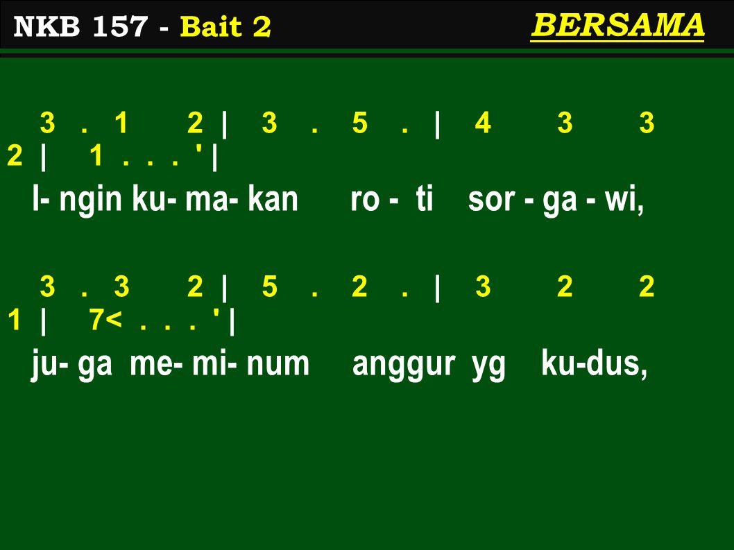BERSAMA 3. 1 2 | 3. 5. | 4 3 3 2 | 1... | I- ngin ku- ma- kan ro - ti sor - ga - wi, 3.