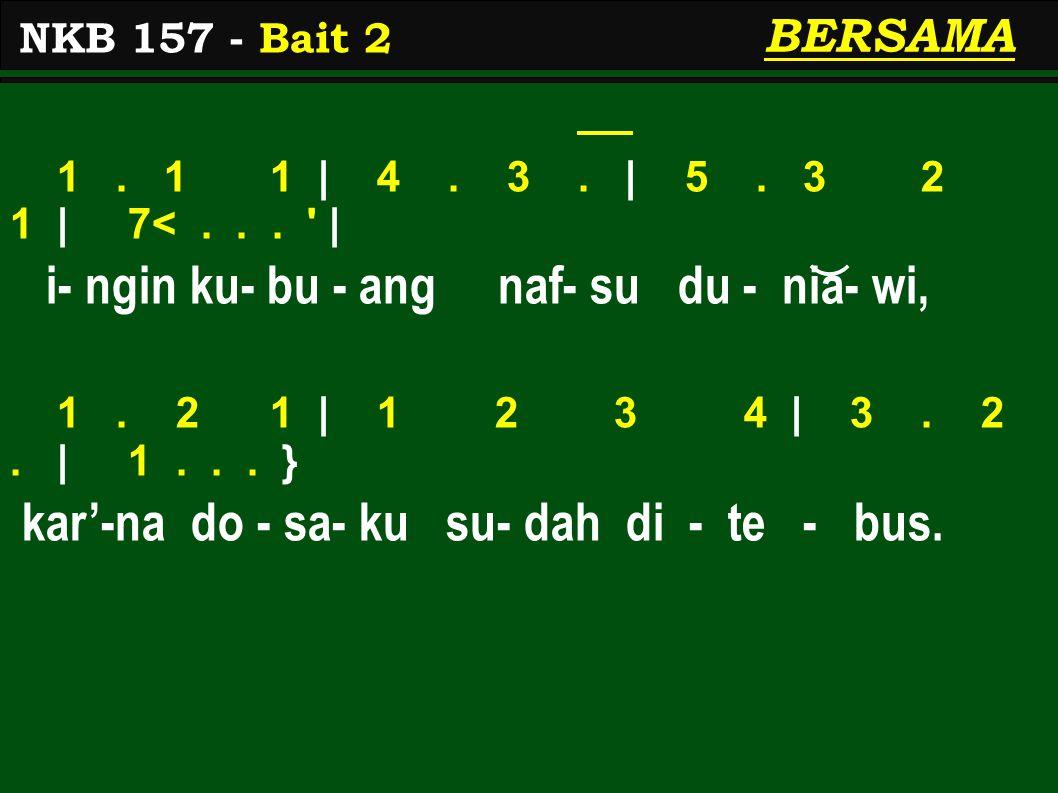 BERSAMA 1. 1 1 | 4. 3. | 5. 3 2 1 | 7<... | i- ngin ku- bu - ang naf- su du - nia- wi, 1.