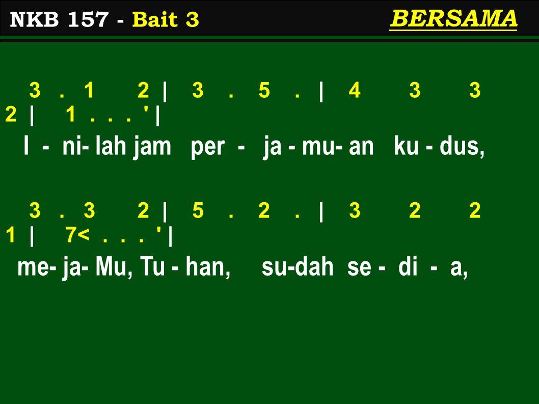 BERSAMA 3. 1 2 | 3. 5. | 4 3 3 2 | 1... | I - ni- lah jam per - ja - mu- an ku - dus, 3.