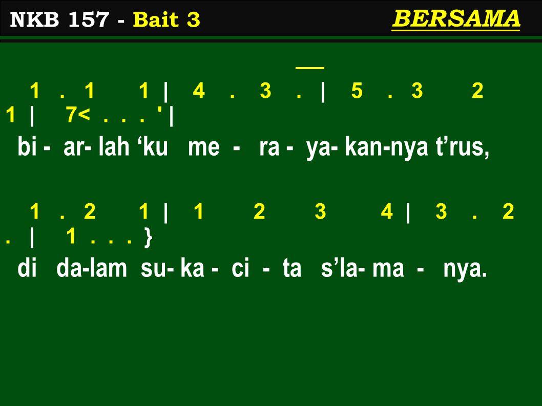 BERSAMA 1. 1 1 | 4. 3. | 5. 3 2 1 | 7<... | bi - ar- lah 'ku me - ra - ya- kan-nya t'rus, 1.