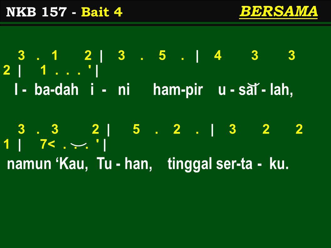 BERSAMA 3. 1 2 | 3. 5. | 4 3 3 2 | 1... | I - ba-dah i - ni ham-pir u - sai - lah, 3.