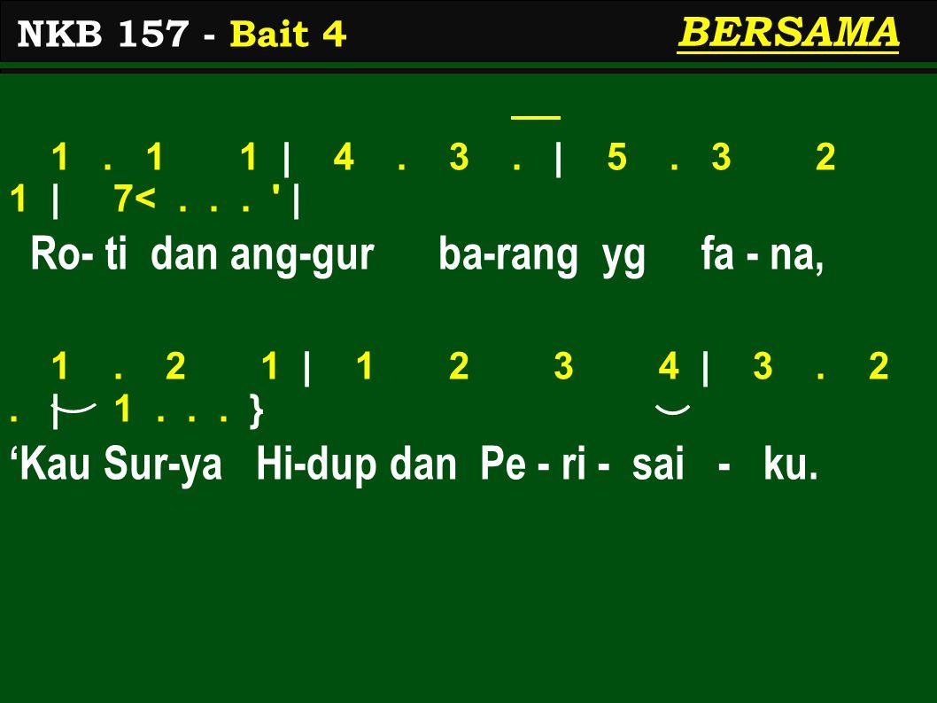 BERSAMA 1. 1 1 | 4. 3. | 5. 3 2 1 | 7<... | Ro- ti dan ang-gur ba-rang yg fa - na, 1.