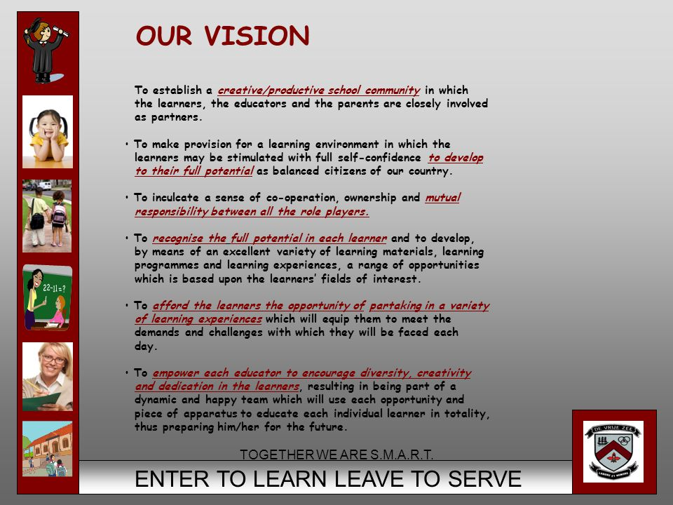 3 ENTER TO LEARN LEAVE TO SERVE OUR VISION To establish a creative/productive school community in which the learners, the educators and the parents ar