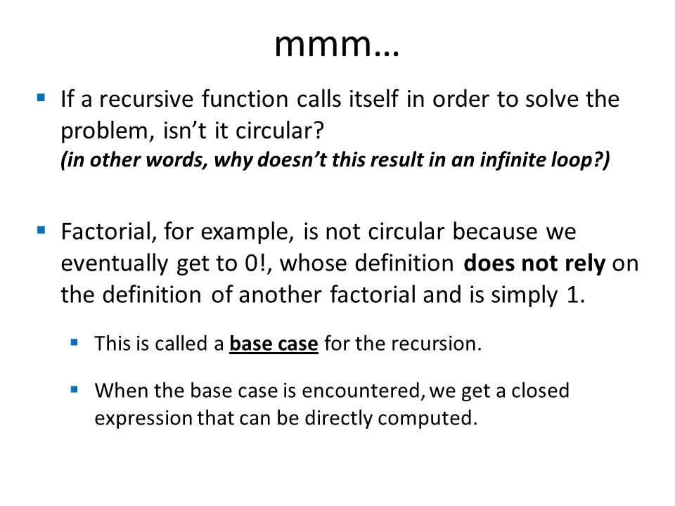 mmm…  If a recursive function calls itself in order to solve the problem, isn't it circular.