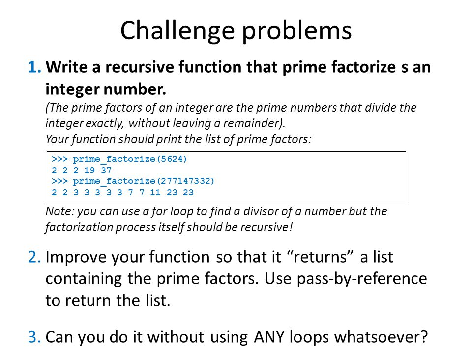 Challenge problems 1.Write a recursive function that prime factorize s an integer number.