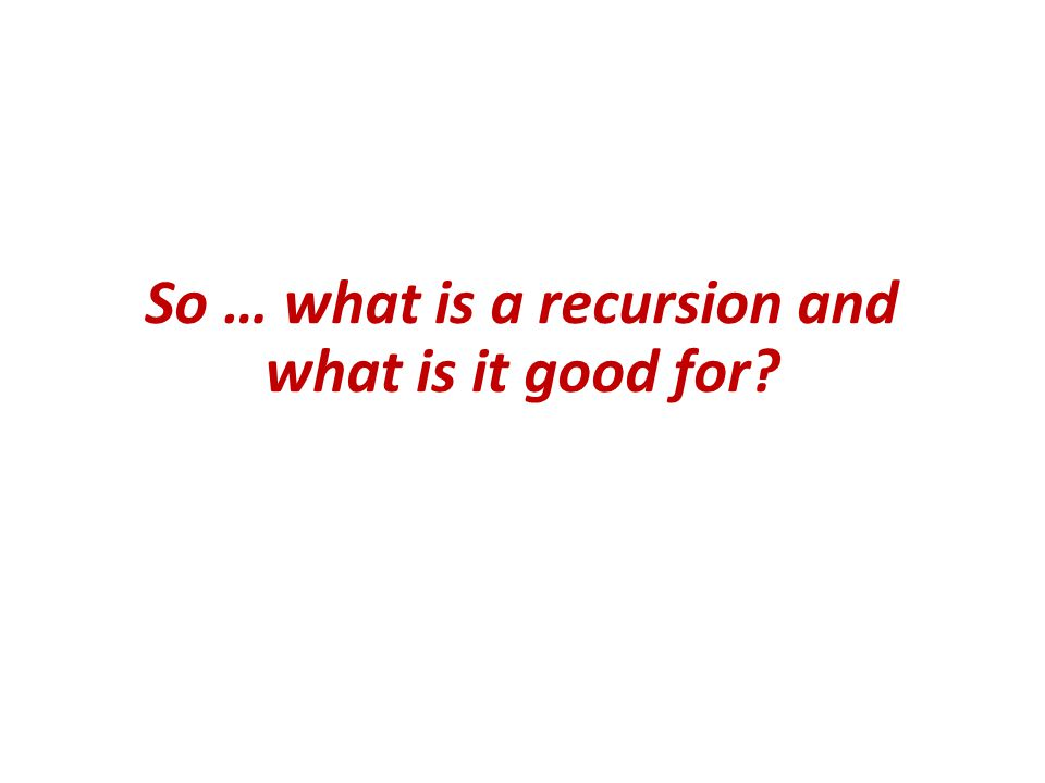 Recursion and recursive functions  A function that calls itself, is said to be a recursive function (and more generally, an algorithm that is defined in terms of itself is said to use recursion or be recursive) (A call to the function recurs within the function; hence the term recursion )  In may real-life problems, recursion provides an intuitive and natural way of thinking about a solution and can often lead to very elegant algorithms.