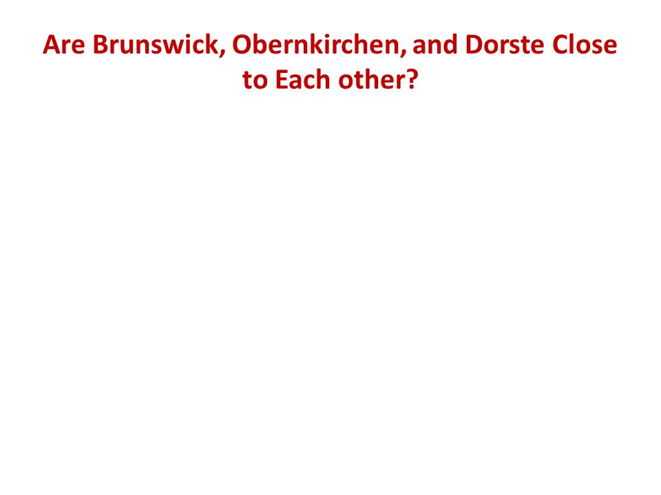 Are Brunswick, Obernkirchen, and Dorste Close to Each other?