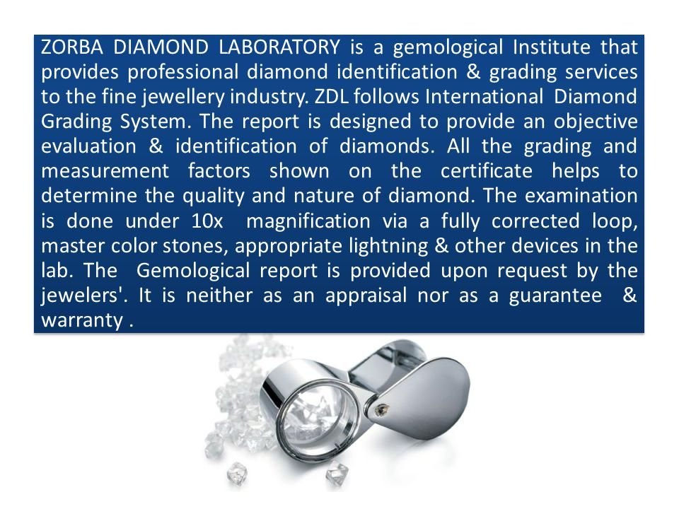 ZORBA DIAMOND LABORATORY is a gemological Institute that provides professional diamond identification & grading services to the fine jewellery industr