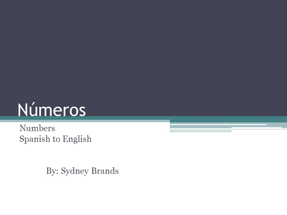 Números Numbers Spanish to English By: Sydney Brands