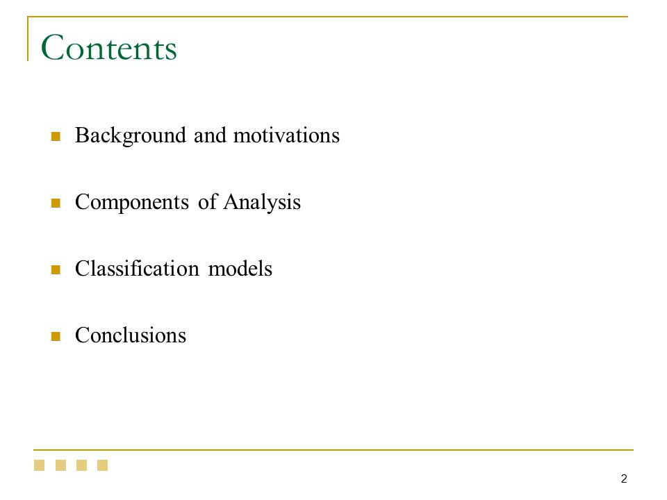 2 Background and motivations Components of Analysis Classification models Conclusions Contents