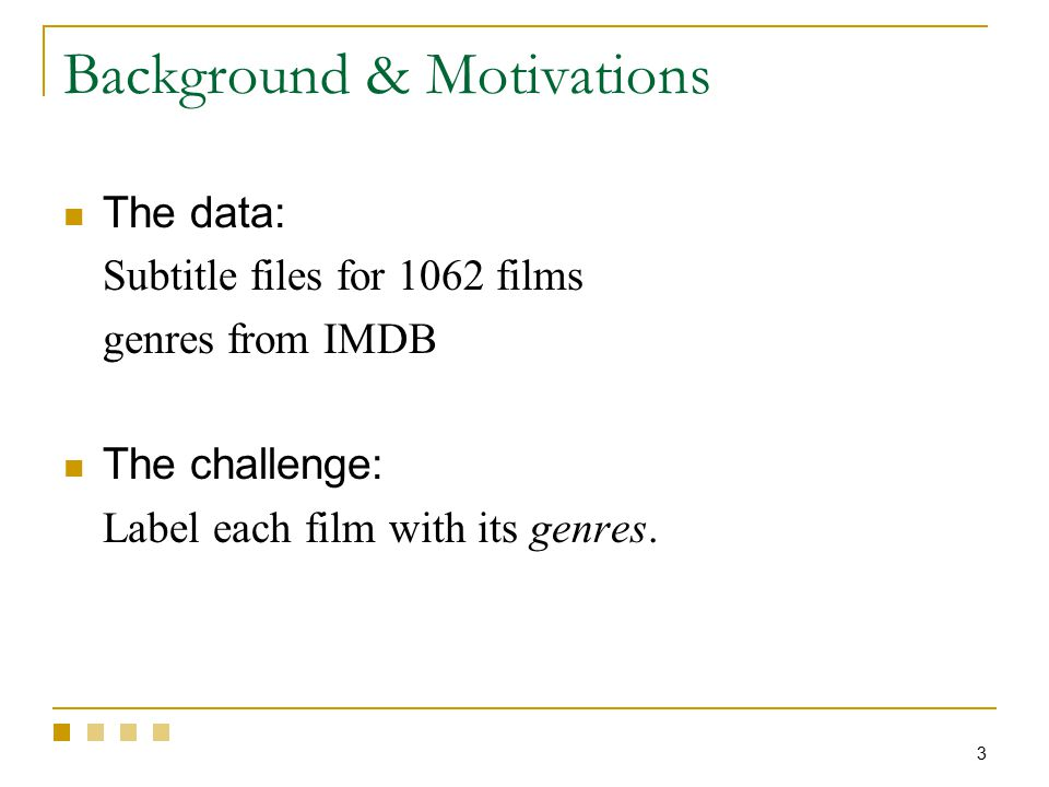 3 The data: Subtitle files for 1062 films genres from IMDB The challenge: Label each film with its genres.