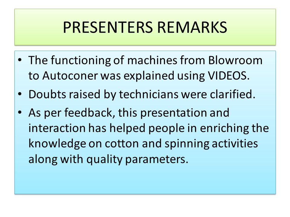 PRESENTERS REMARKS The functioning of machines from Blowroom to Autoconer was explained using VIDEOS.