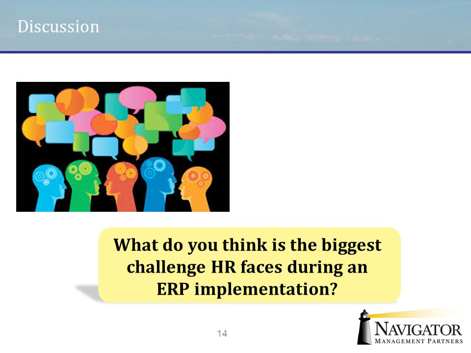 Discussion 14 What do you think is the biggest challenge HR faces during an ERP implementation?