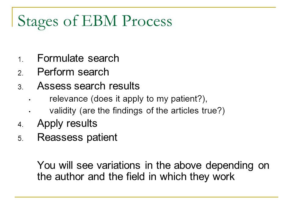 Stages of EBM Process 1. Formulate search 2. Perform search 3.