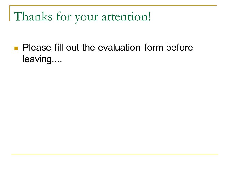 Thanks for your attention! Please fill out the evaluation form before leaving....