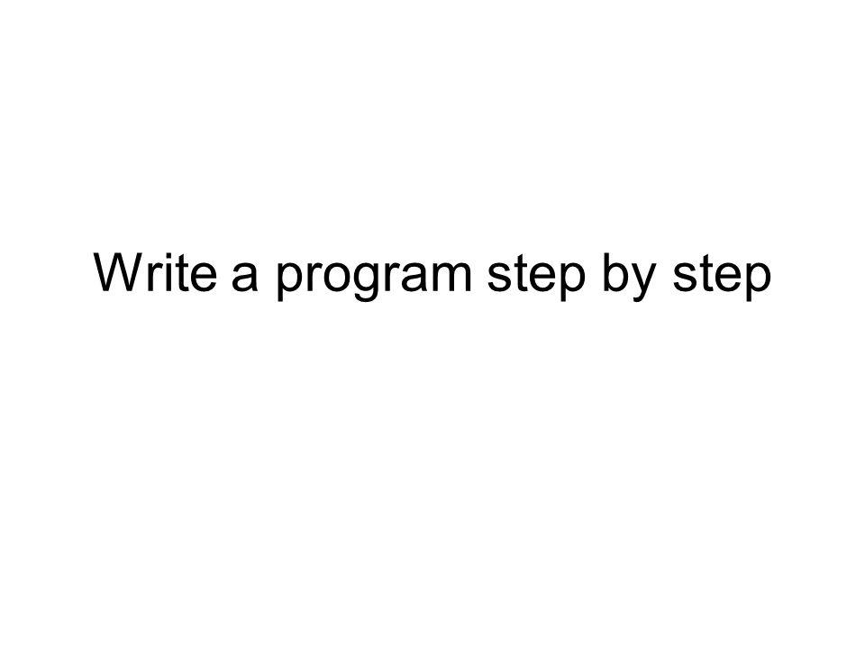 Write a program step by step