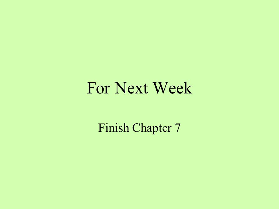 For Next Week Finish Chapter 7