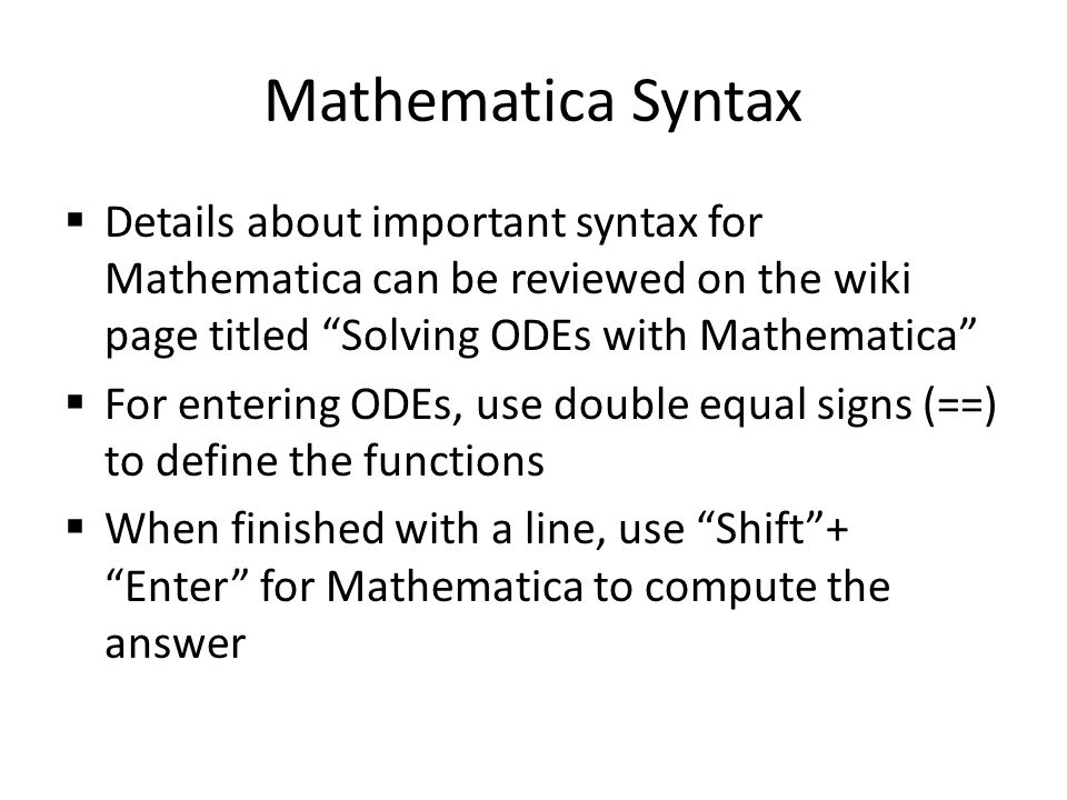 "Mathematica Syntax  Details about important syntax for Mathematica can be reviewed on the wiki page titled ""Solving ODEs with Mathematica""  For ente"