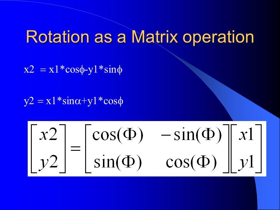 Rotation as a Matrix operation x2  x1*cos  -y1*sin  y2  x1*sin  +y1*cos 