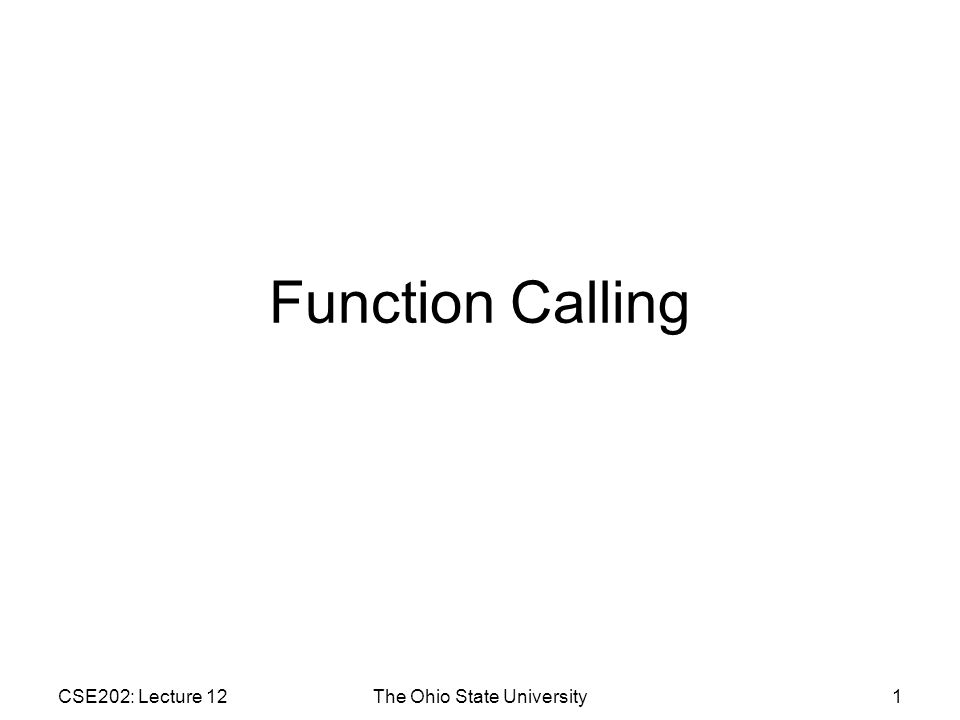 CSE202: Lecture 12The Ohio State University1 Function Calling