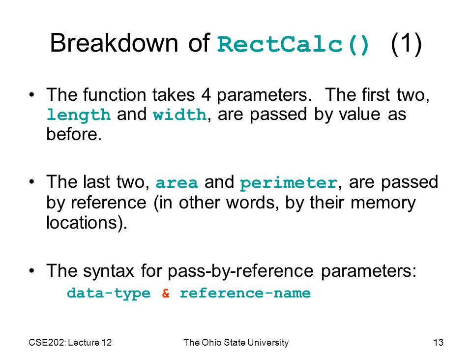 CSE202: Lecture 12The Ohio State University13 Breakdown of RectCalc() (1) The function takes 4 parameters.