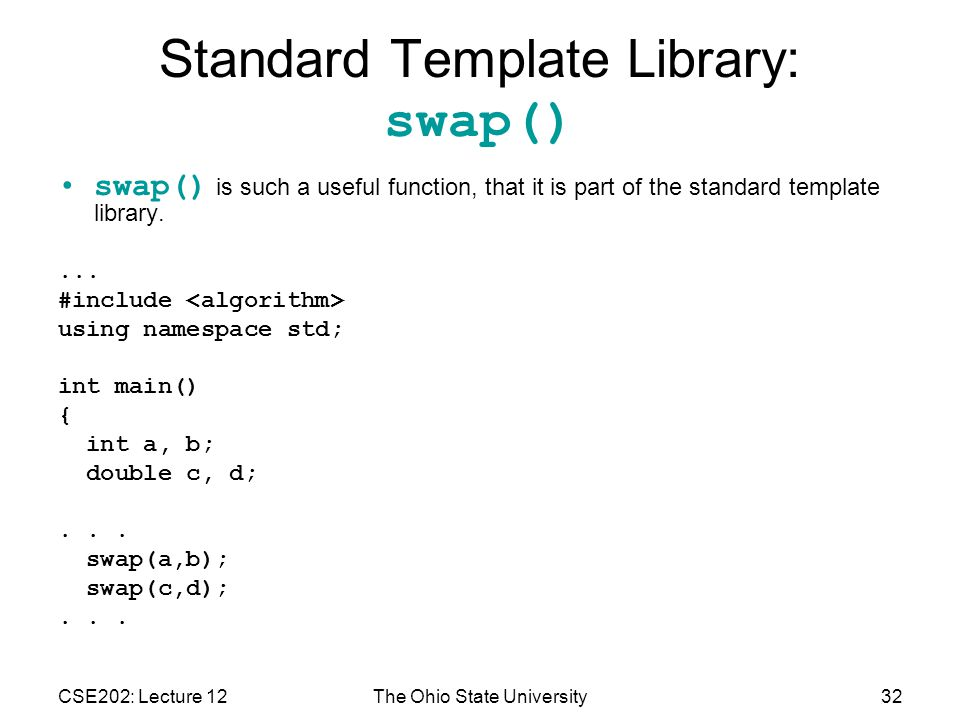 CSE202: Lecture 12The Ohio State University32 Standard Template Library: swap() swap() is such a useful function, that it is part of the standard template library....