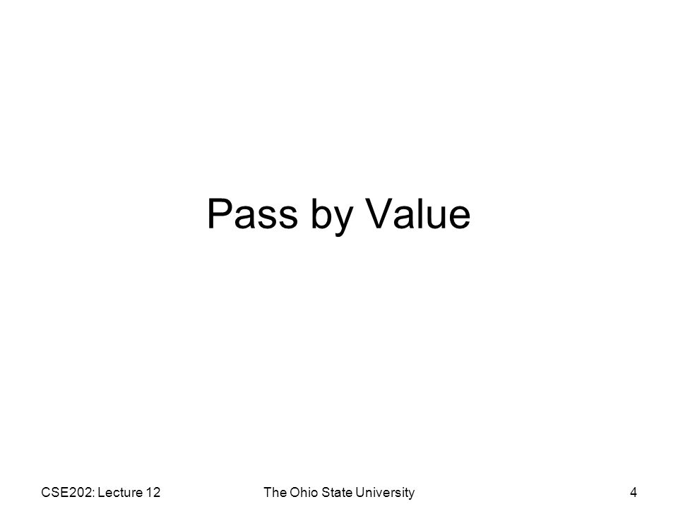 CSE202: Lecture 12The Ohio State University4 Pass by Value
