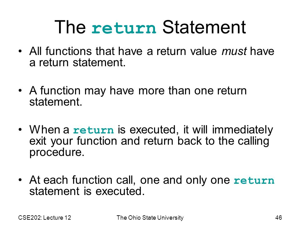 CSE202: Lecture 12The Ohio State University46 The return Statement All functions that have a return value must have a return statement.