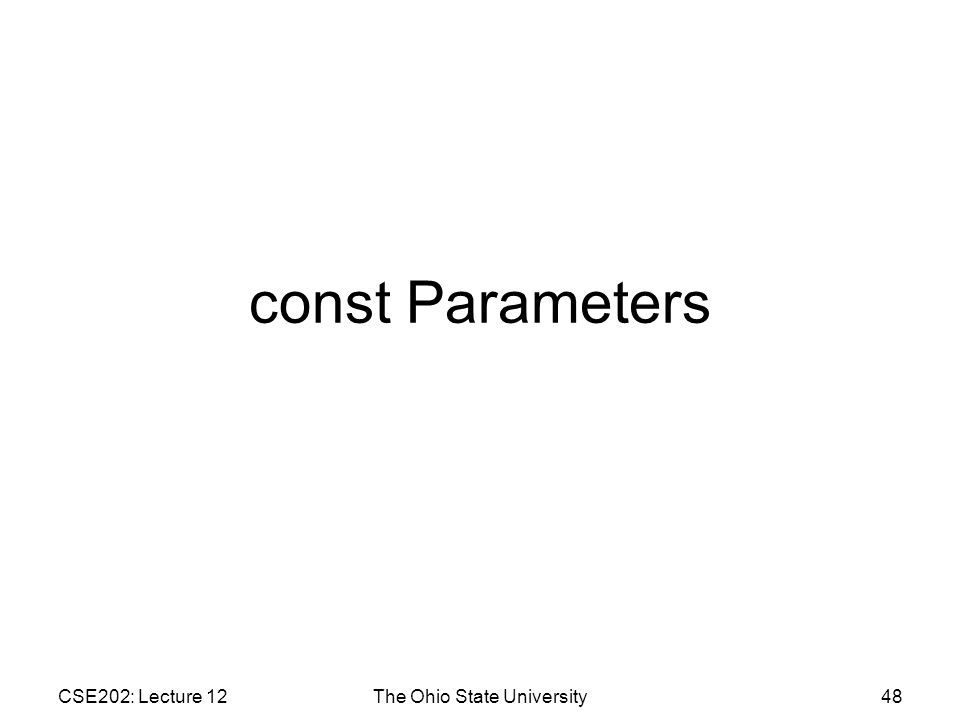 CSE202: Lecture 12The Ohio State University48 const Parameters