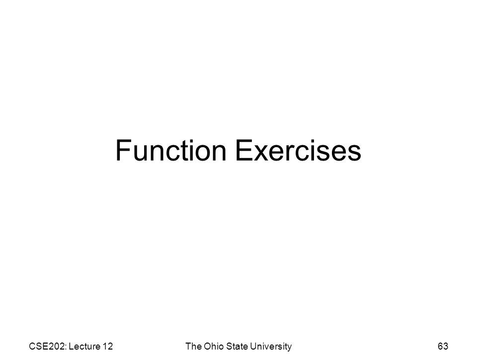 Function Exercises CSE202: Lecture 12The Ohio State University63
