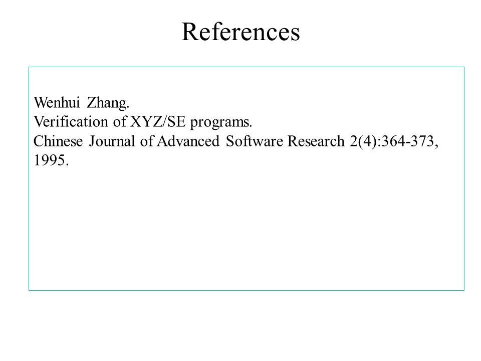 References Wenhui Zhang. Verification of XYZ/SE programs.