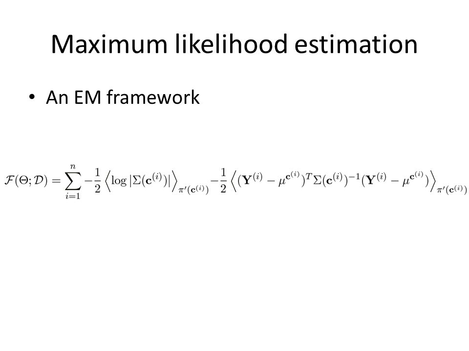 Maximum likelihood estimation An EM framework