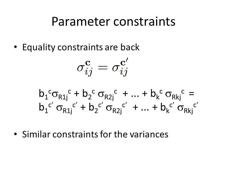 Parameter constraints Equality constraints are back Similar constraints for the variances b 1 c  R1j c + b 2 c  R2j c +...