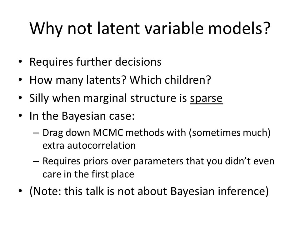 Why not latent variable models. Requires further decisions How many latents.