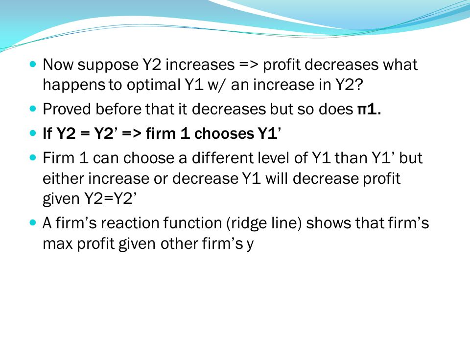 Now suppose Y2 increases => profit decreases what happens to optimal Y1 w/ an increase in Y2.