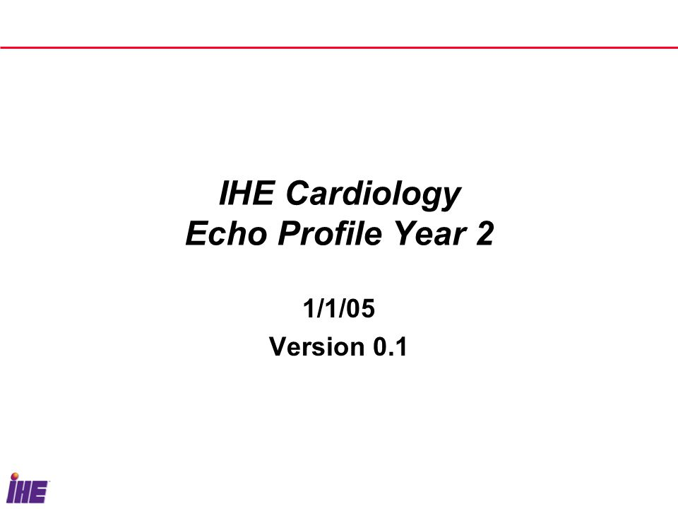IHE Cardiology Echo Profile Year 2 1/1/05 Version 0.1