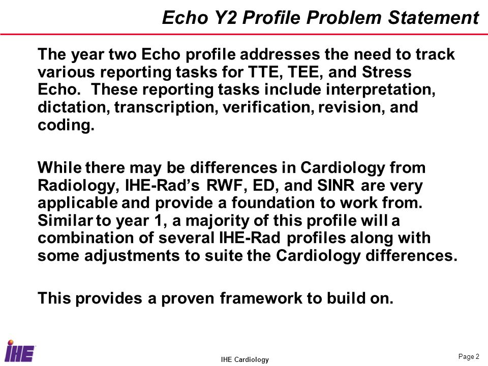 IHE Cardiology Page 2 Echo Y2 Profile Problem Statement The year two Echo profile addresses the need to track various reporting tasks for TTE, TEE, an