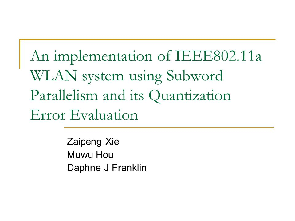 An implementation of IEEE802.11a WLAN system using Subword Parallelism and its Quantization Error Evaluation Zaipeng Xie Muwu Hou Daphne J Franklin