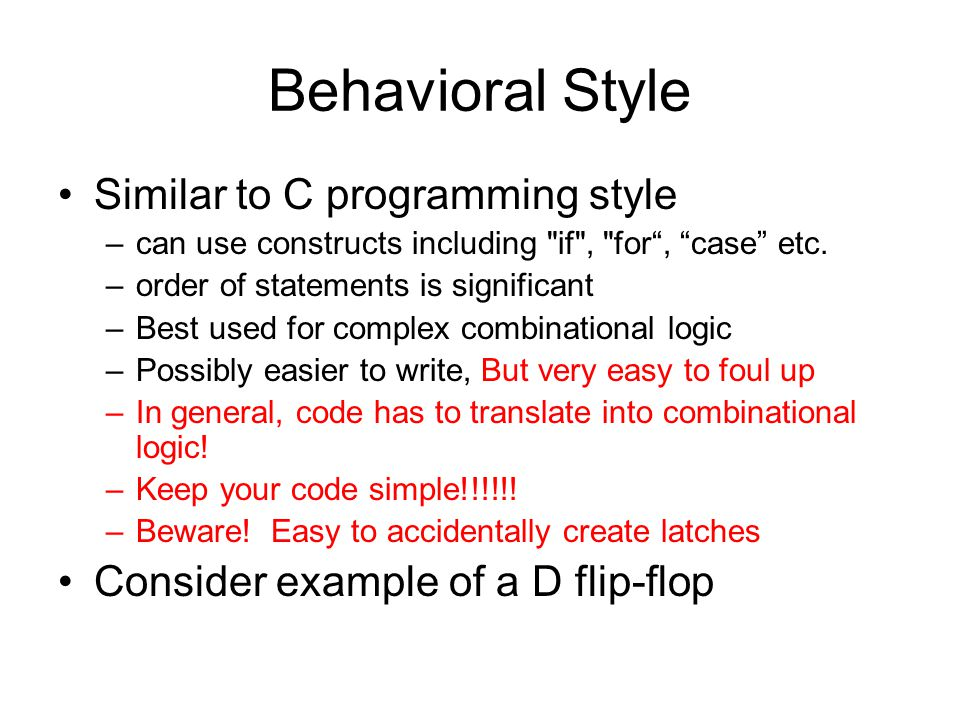 Behavioral Style Similar to C programming style –can use constructs including if , for , case etc.