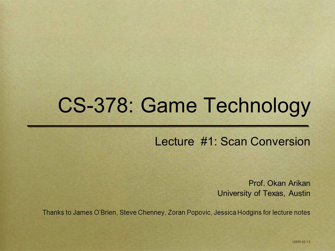 CS-378: Game Technology Lecture #1: Scan Conversion Prof.