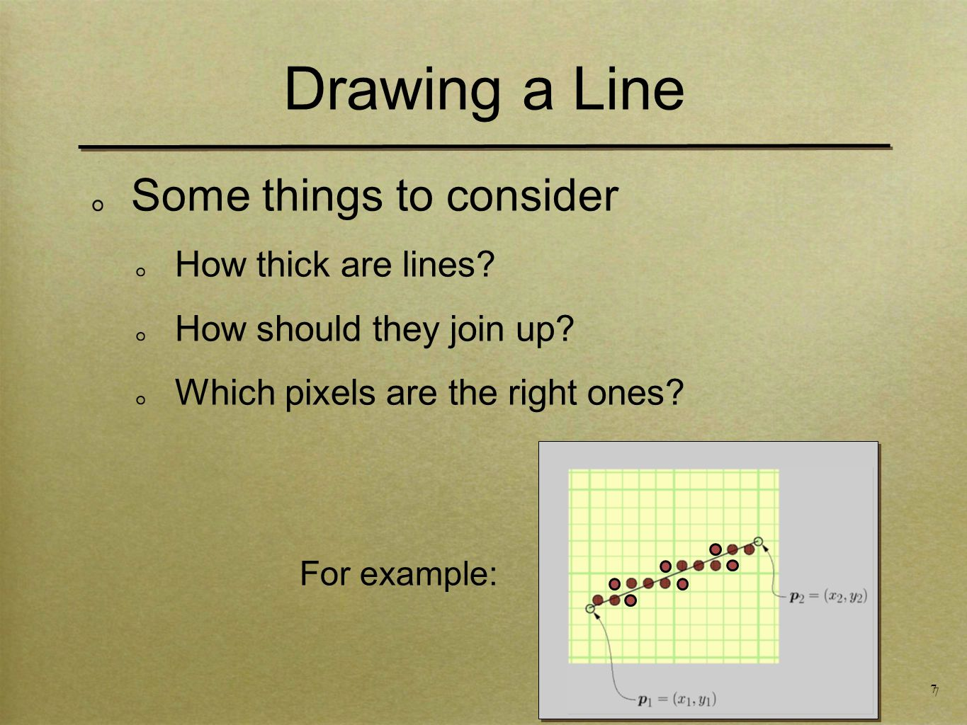 7 Some things to consider How thick are lines. How should they join up.