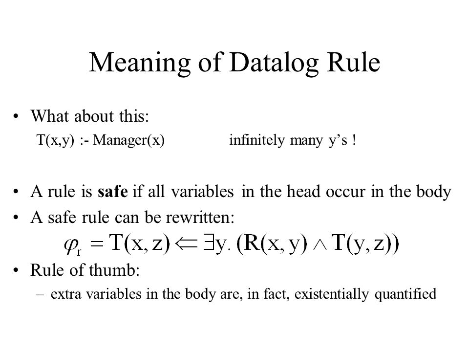 Meaning of Datalog Rule What about this: T(x,y) :- Manager(x) infinitely many y's .