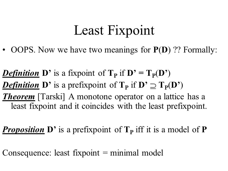Least Fixpoint OOPS. Now we have two meanings for P(D) .
