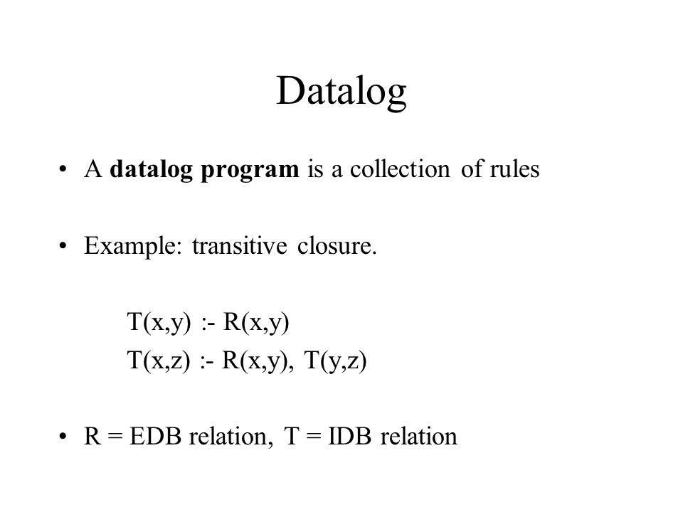 Datalog and Prolog Datalog: naive evaluation algorithm is bottom-up Prolog: evaluation is top-down