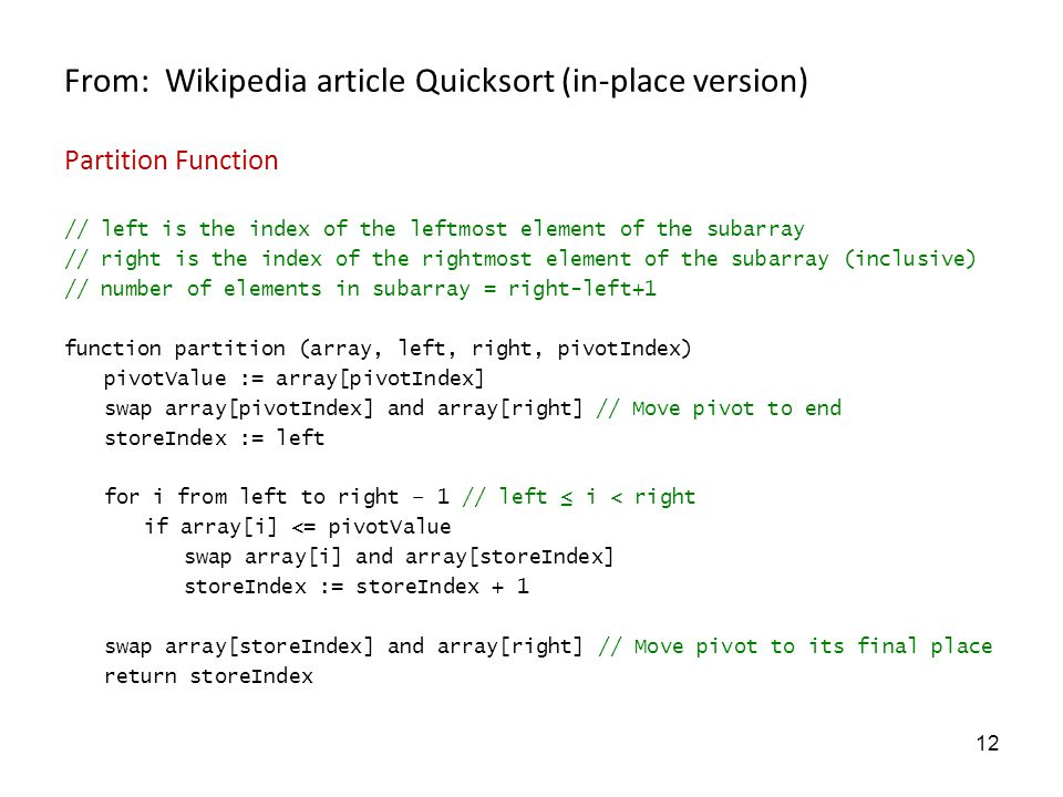 12 From: Wikipedia article Quicksort (in-place version) Partition Function // left is the index of the leftmost element of the subarray // right is th