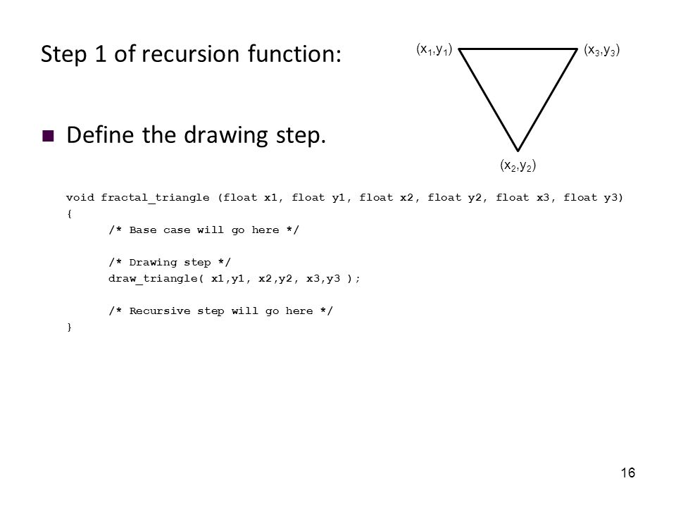 16 Step 1 of recursion function: Define the drawing step.